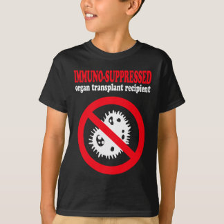 Immuno-suppressed organ transplant recipient T-Shirt