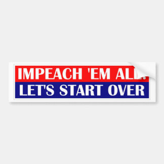 impeach em all, Let's start over. Bumper Sticker