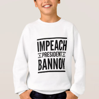 Impeach President Bannon Sweatshirt