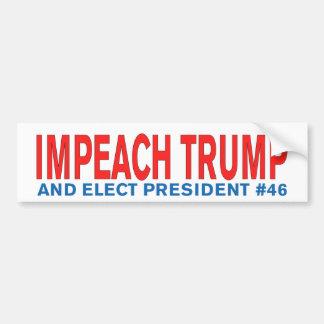 Impeach Trump and elect #46 Bumper Sticker