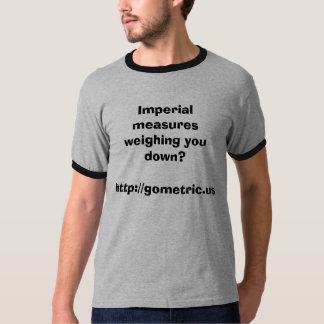 Imperial measures weighing you down? T-Shirt
