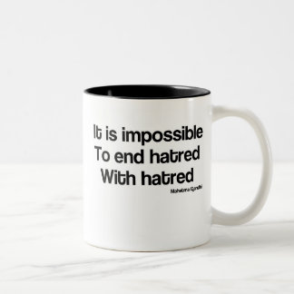 Impossible to end hatred with hatred Two-Tone coffee mug