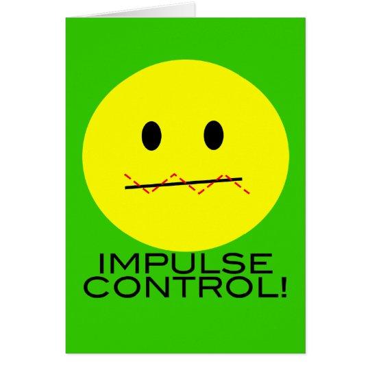 'impulse control' SMILEY FACE CARD