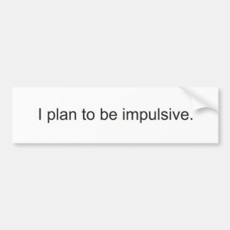 Impulsive Bumper Stickers