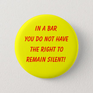 In a bar, you do not have, the right to, remain... 6 cm round badge
