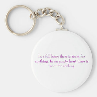 In a full heart there is room for anything. In ... Basic Round Button Key Ring