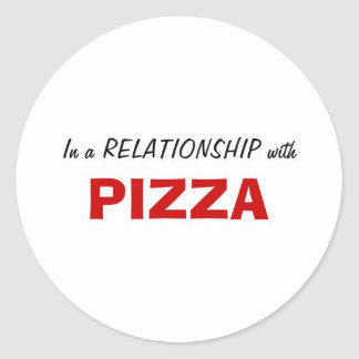 In a Relationship with Pizza Round Sticker