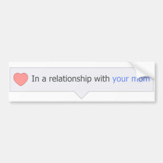 In A Relationship With Your Mom Bumper Sticker
