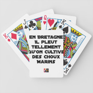 IN BRITTANY, IT RAINS SO MUCH THAT ONE CULTIVATES BICYCLE PLAYING CARDS