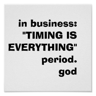 "in business:""TIMING IS EVERYTHING""period.god Poster"