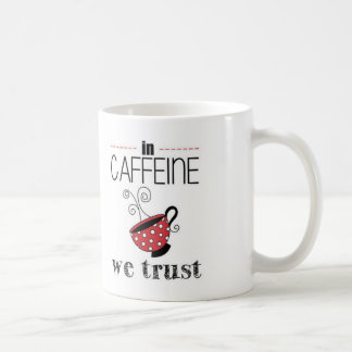 In Caffeine we Trust Coffee Mug