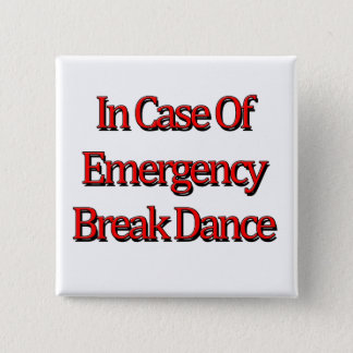 In case of emergency Break Dance 15 Cm Square Badge