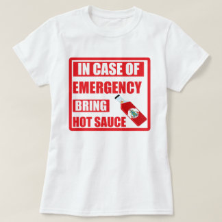In Case of Emergency, Bring Hot Sauce, Chilli T-Shirt