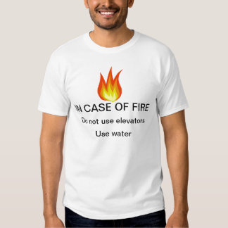 IN CASE OF FIRE t-shirt