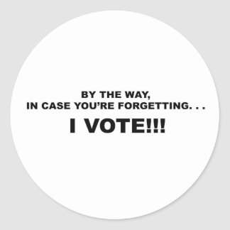 IN CASE YOU'RE FORGETTING--I VOTE!!! CLASSIC ROUND STICKER