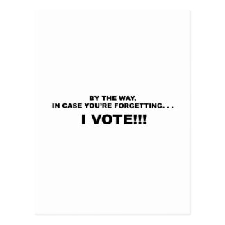 IN CASE YOU'RE FORGETTING--I VOTE!!! POSTCARD