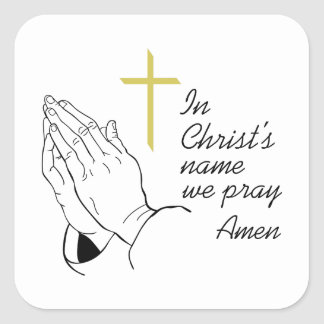 IN CHRISTS NAME WE PRAY SQUARE STICKER