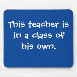 In Class Of His Own Special Male Teacher Slogan Mouse Pad