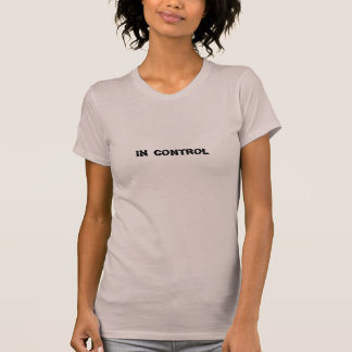 IN CONTROL T-Shirt