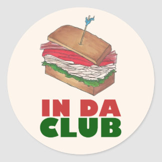 In Da Club Turkey Club Sandwich Diner Food Foodie Classic Round Sticker