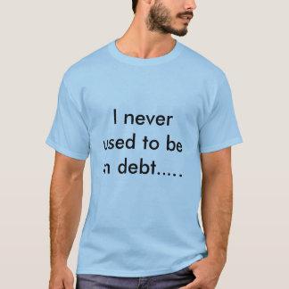 In Debt T-Shirt