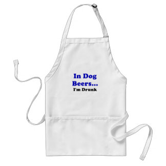 In Dog Beers Im Drunk Aprons