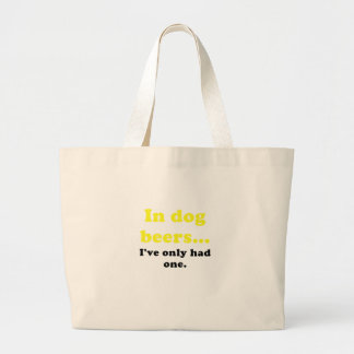 In Dog Beers Ive Only Had One Canvas Bags