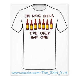 In Dog Beers I've Only Had One 11.5 Cm X 14 Cm Flyer