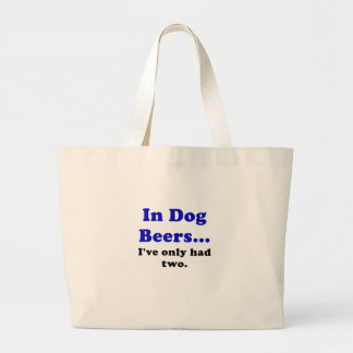 In Dog Beers Ive Only Had Two Bag