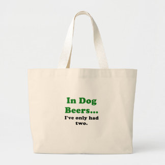 In Dog Beers Ive Only Had Two Bags