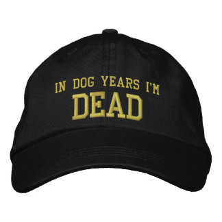 In Dog Years I'm DEAD Embroidered Hat