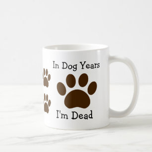 In Dog Years I'm Dead Mug Brown