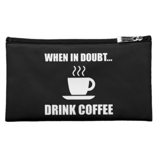 In Doubt Drink Coffee Cosmetics Bags