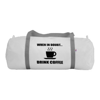 In Doubt Drink Coffee Gym Bag