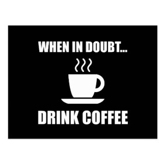 In Doubt Drink Coffee Postcard
