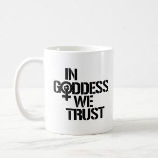 In Goddess We Trust --  Coffee Mug