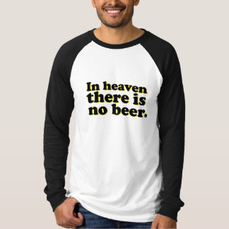 In Heaven There is No Beer T-Shirt