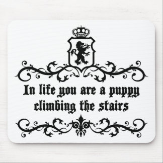 In Life You Are A Puppy Climbing The Stairs Mouse Pad