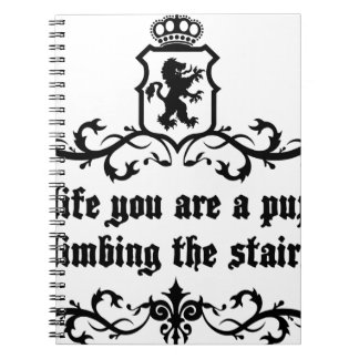 In Life You Are A Puppy Climbing The Stairs Notebooks