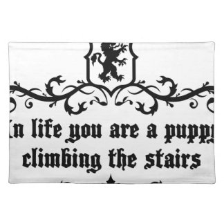 In Life You Are A Puppy Climbing The Stairs Placemat