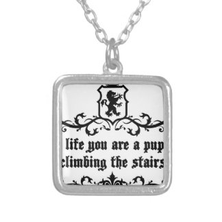 In Life You Are A Puppy Climbing The Stairs Silver Plated Necklace