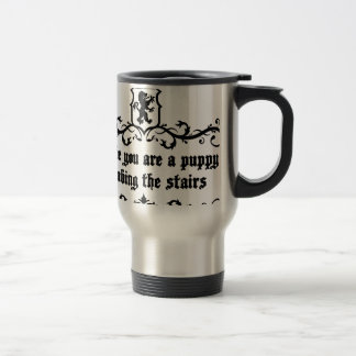 In Life You Are A Puppy Climbing The Stairs Travel Mug