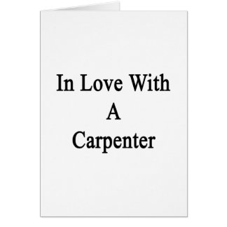 In Love With A Carpenter Greeting Cards