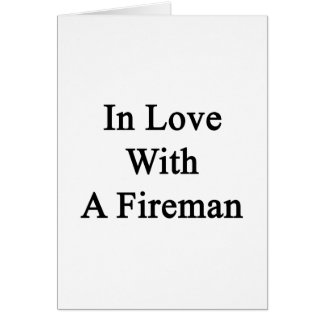 In Love With A Fireman Card