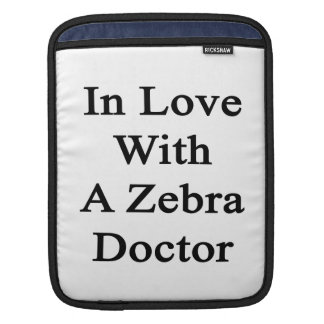 In Love With A Zebra Doctor Sleeves For iPads