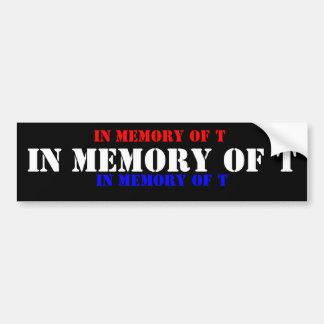 IN MEMORY OF T, IN MEMORY OF T, IN MEMORY OF T BUMPER STICKER