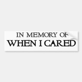 In memory of when I cared Bumper Sticker