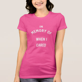 In Memory Of When I Cared, Jersey T-Shirt