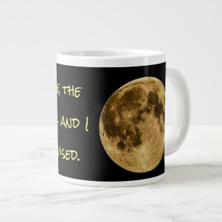 """In My Defense, the Moon Was Full and I Was..."" Large Coffee Mug"