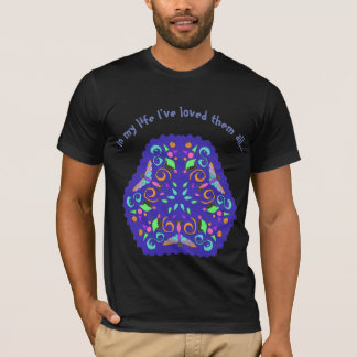 In my life I've loved them all... T-Shirt